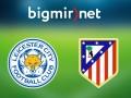 Лестер - Атлетико 1:1 трансляция матча Лиги чемпионов
